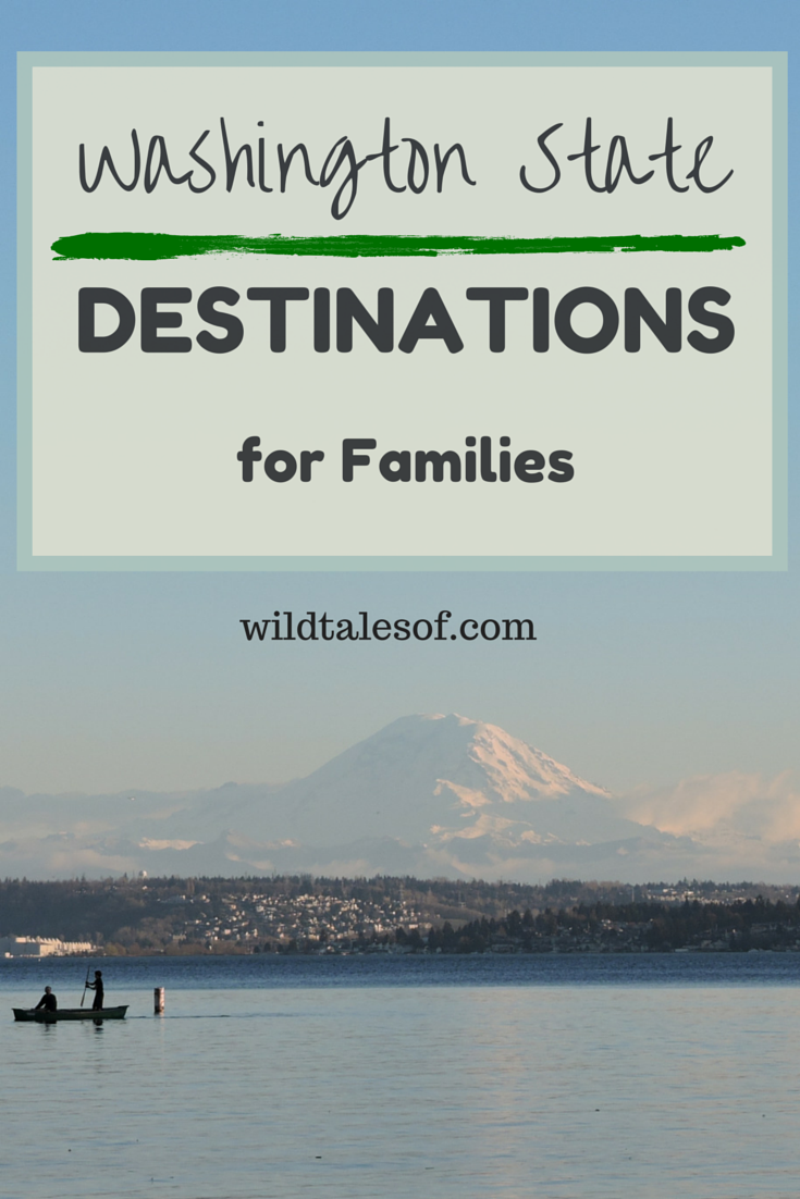 5 Washington State Destination for Families | WildTalesof.com