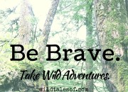 Be Brave. Take Wild Adventures. | WildTalesof.com