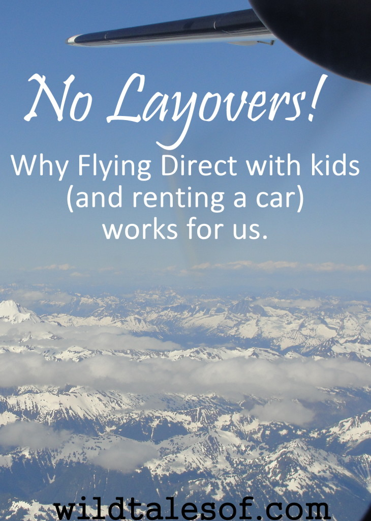 No Layers! Why Flying Direct with kids (and renting a car) works for us | WildTalesof.com