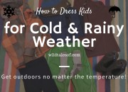 How to Dress Kids for Cold & Rainy Weather | WildTalesof.com