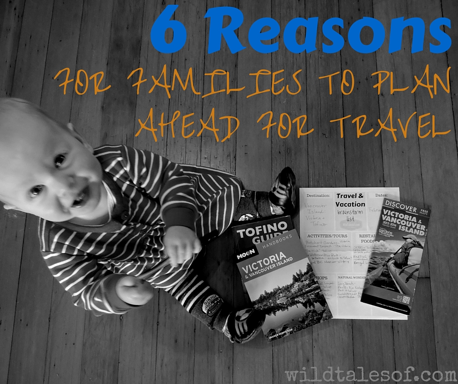 6 Reasons for Families to Plan Ahead for Travel | WildTalesof.com