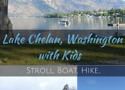 Lake Chelan, Washington with Kids: Hike, Boat, Stroll | WildTalesof.com