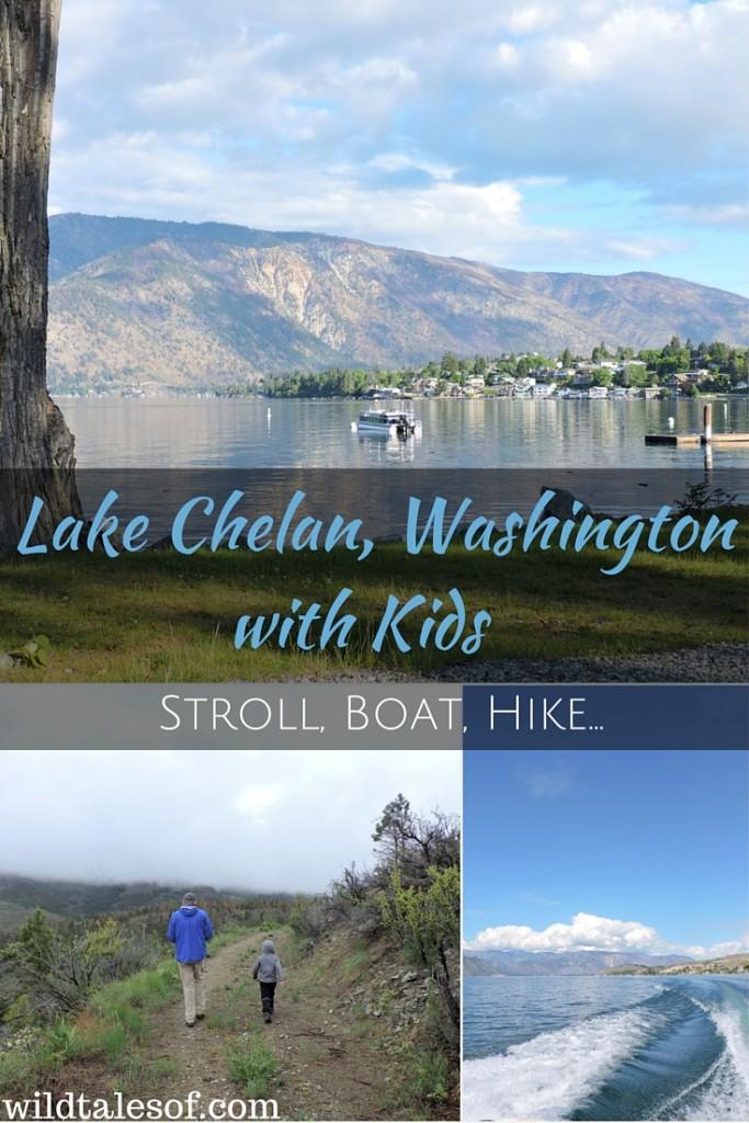 Lake Chelan, Washington with Kids: Hike, Boat, Stroll | WildTalesof.com
