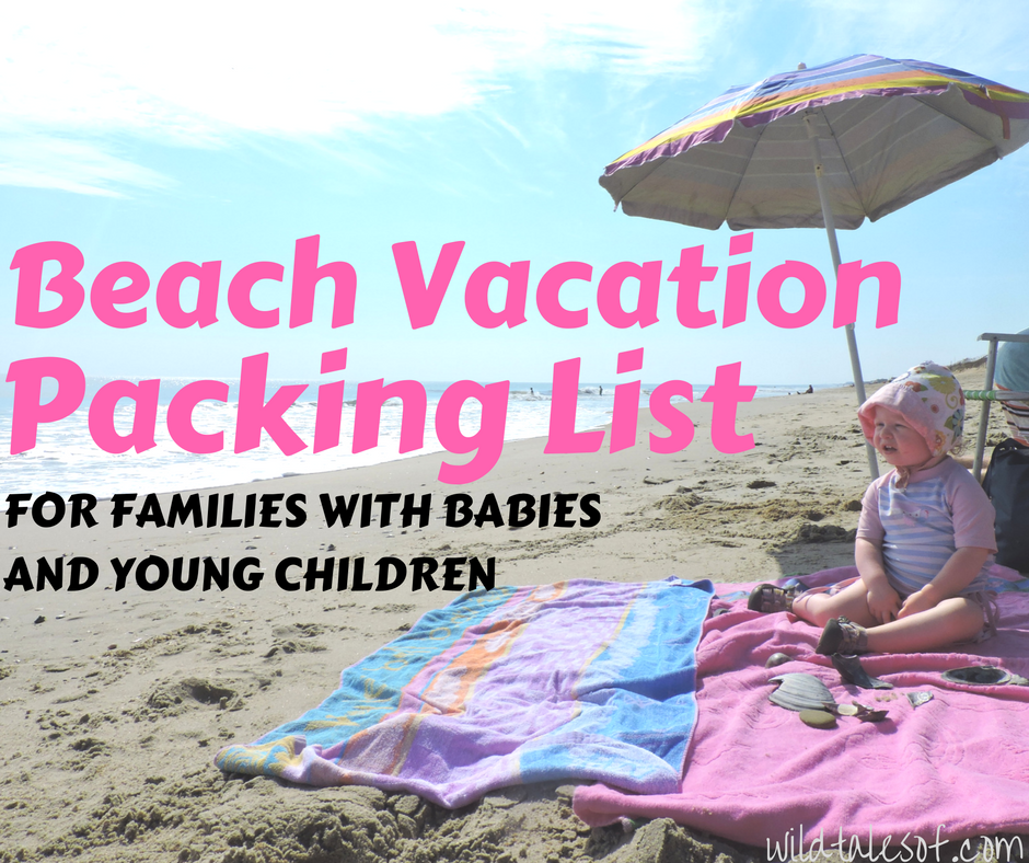beach vacation packing list for families with babies and young children wildtalesofcom